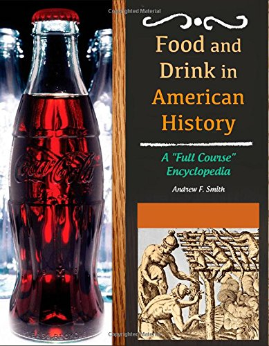 "Food and Drink in American History [3 volumes]: A ""Full Course"" Encyclopedia: Smith, ..."