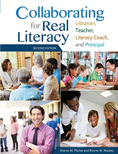 Collaborating for Real Literacy: Librarian, Teacher, Literacy Coach, and Principal: Pitcher, Sharon...