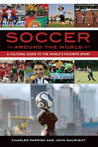 9781610693028: Soccer Around the World: A Cultural Guide to the World's Favorite Sport