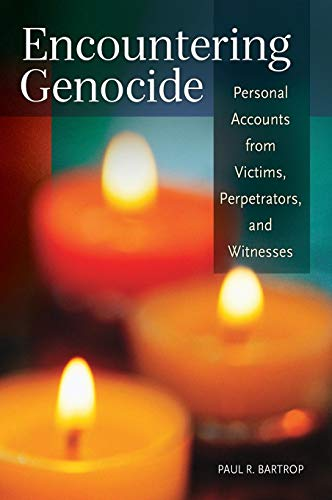 Encountering Genocide: Personal Accounts from Victims, Perpetrators, and Witnesses: Bartrop, Paul R...
