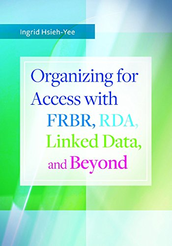 9781610693592: Organizing for Access with FRBR, RDA, Linked Data, and Beyond