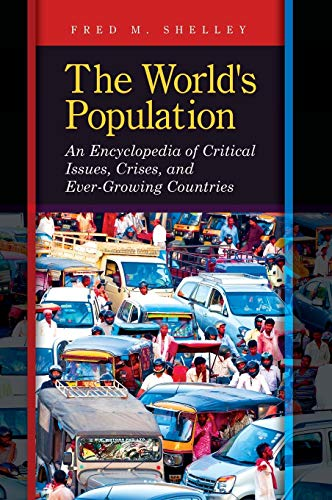 9781610695060: The World's Population: An Encyclopedia of Critical Issues, Crises, and Ever-Growing Countries