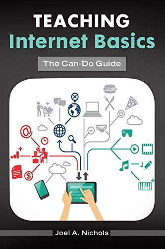 Teaching Internet Basics: The Can-Do Guide: Nichols, Joel A.