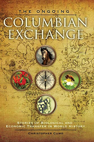 The Ongoing Columbian Exchange: Stories of Biological and Economic Transfer in World History: ...
