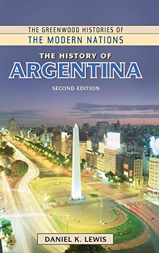 The History of Argentina (The Greenwood Histories of the Modern Nations): Lewis, Daniel K