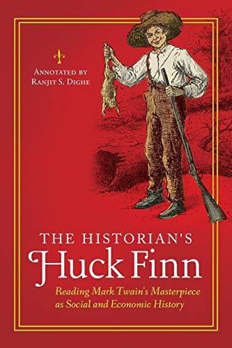 9781610699419: The Historian's Huck Finn: Reading Mark Twain's Masterpiece as Social and Economic History (The Historian's Annotated Classics)