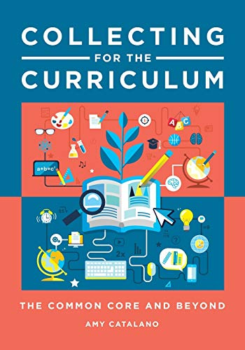 Collecting for the Curriculum: The Common Core and Beyond: Catalano, Amy Jo