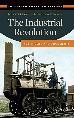 The Industrial Revolution: Key Themes and Documents (Unlocking American History): Olson, James S.