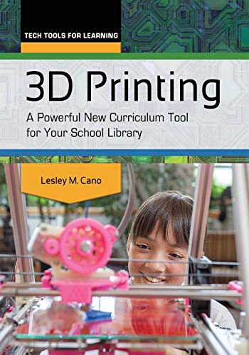3D Printing: A Powerful New Curriculum Tool for Your School Library (Tech Tools for Learning): Cano...
