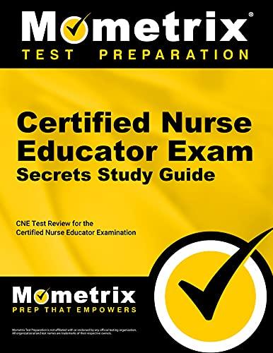Certified Nurse Educator Exam Secrets, Study Guide: CNE Test Review for the Certified Nurse ...