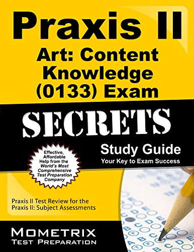 9781610725897: Praxis II Art: Content Knowledge (0133) Exam Secrets Study Guide: Praxis II Test Review for the Praxis II: Subject Assessments