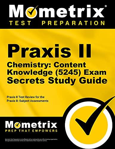 Praxis II Chemistry Content Knowledge (5245) Exam: Praxis II Exam