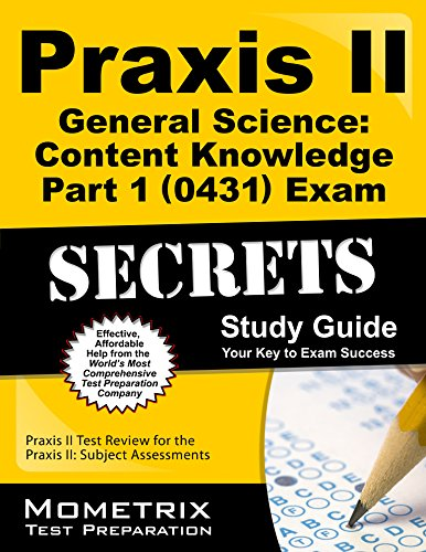 Praxis II General Science Content Knowledge, Part 1 (0431) Exam Secrets Study Guide: Praxis II Test...