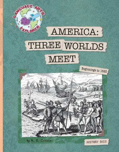 America: Three Worlds Meet: Beginnings to 1620: M. J. Cosson