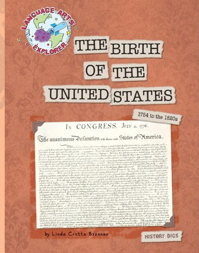 9781610801973: The Birth of the United States: 1754 to the 1820s (Language Arts Explorer: History Digs)