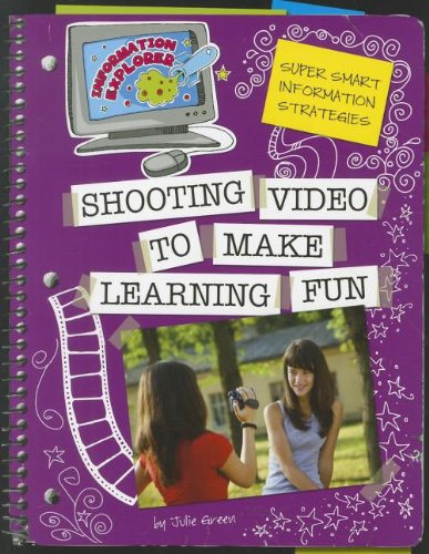 Shooting Video to Make Learning Fun (Information Explorer: Super Smart Information Strategies): ...