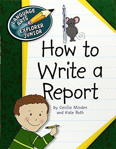 How to Write a Report (Language Arts Explorer Junior): Minden, Cecilia; Roth, Kate