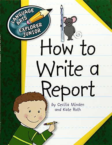 How to Write a Report (Explorer Library: Language Arts Explorer Junior): Cecilia Minden, Kate Roth