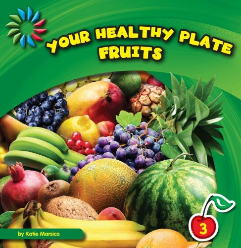 Your Healthy Plate, Fruits (21st Century Basic Skills Library): Marsico, Katie