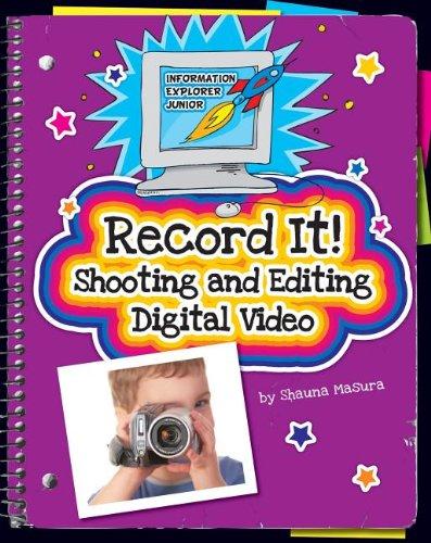 Record It!: Shooting and Editing Digital Video (Explorer Junior Library: Information Explorer ...