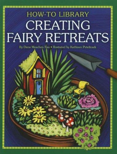 Creating Fairy Retreats (How-to Library): Rau, Dana Meachen