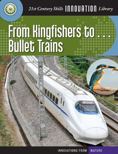 9781610806725: From Kingfishers To... Bullet Trains (21st Century Skills Innovation Library: Innovations from Nature)