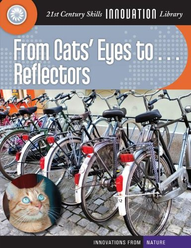 9781610806749: From Cats' Eyes To... Reflectors (21st Century Skills Innovation Library: Innovations from Nature)
