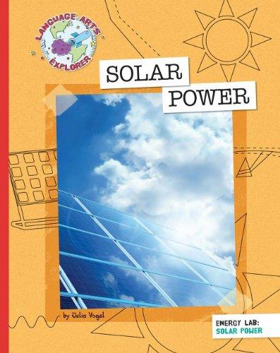 Solar Power (Language Arts Explorer: Energy Lab): Julia Vogel