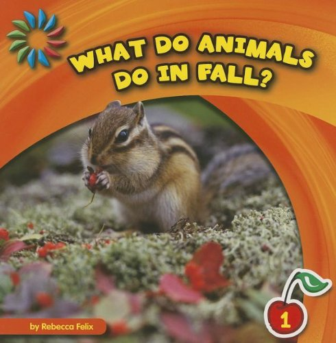 What Do Animals Do in Fall? (21st Century Basic Skills Library: Let's Look at Fall): Felix, ...