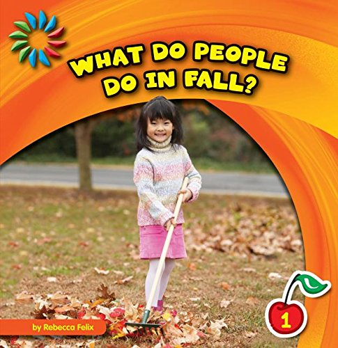 What Do People Do in Fall? (21st Century Basic Skills Library: Let's Look at Fall): Felix, ...
