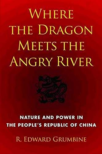 9781610911603: Where the Dragon Meets the Angry River: Nature and Power in the People's Republic of China
