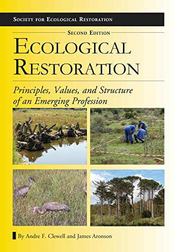 Ecological Restoration, Second Edition: Principles, Values, and Structure of an Emerging Profession...