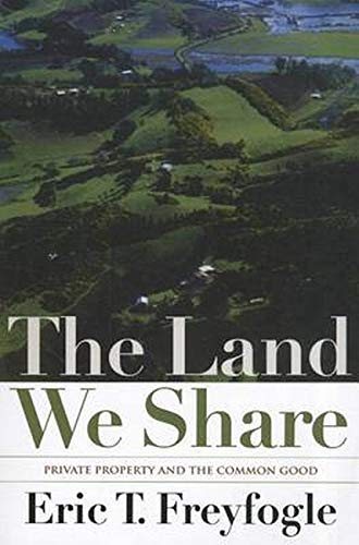 The Land We Share: Private Property And The Common Good (1610911695) by Freyfogle, Eric T.