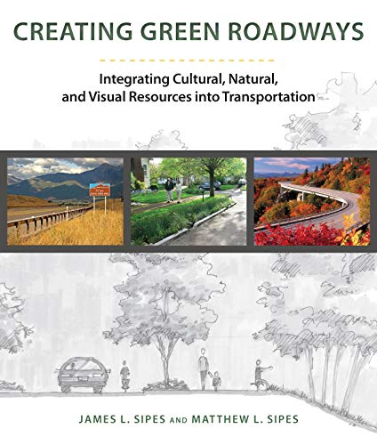 9781610913584: Creating Green Roadways: Integrating Cultural, Natural, and Visual Resources into Transportation