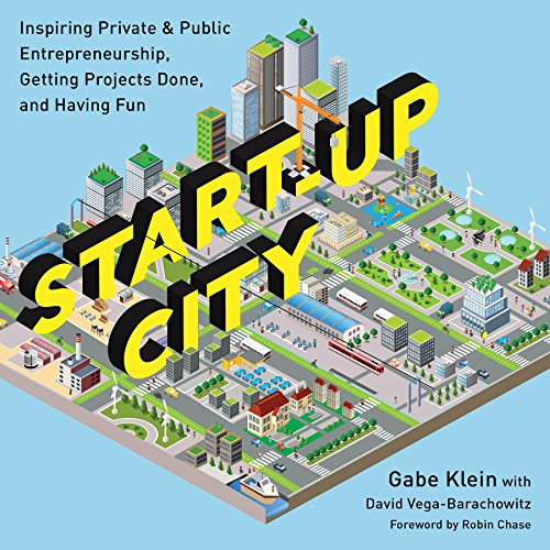 9781610916905: Start-Up City: Inspiring Private and Public Entrepreneurship, Getting Projects Done, and Having Fun