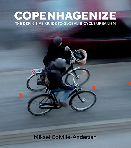 Copenhagenize: The Integral Role of Bicycle Urbanism in the Life-Sized City: Mikael ...