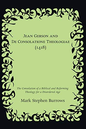 Jean Gerson and De Consolatione Theologiae (1418): The Consolation of a Biblical and Reforming ...