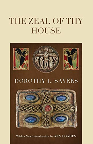 The Zeal of thy House: (1610970233) by Dorothy L. Sayers