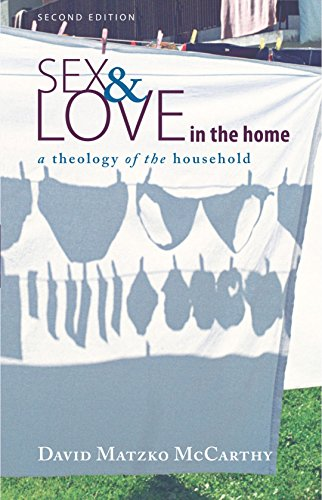 Sex and Love in the Home, Second Edition: A Theology of the Household: McCarthy, David Matzko
