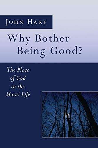 Why Bother Being Good? : The Place of God in the Moral Life: Hare, John