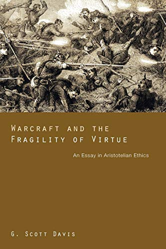 9781610970853: Warcraft and the Fragility of Virtue: An Essay in Aristotelian Ethics