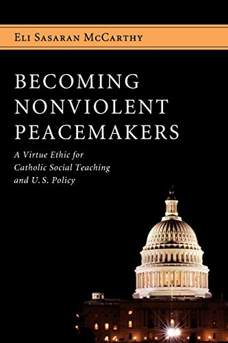 9781610971133: Becoming Nonviolent Peacemakers: A Virtue Ethic for Catholic Social Teaching and U.S. Policy