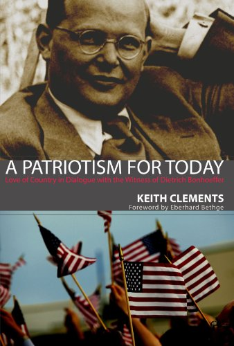 A Patriotism for Today: Love of Country in Dialogue with the Witness of Dietrich Bonhoeffer (1610971272) by Keith W. Clements