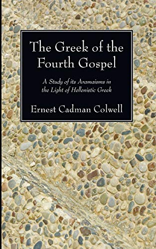 The Greek of the Fourth Gospel: A Study of its Aramaisms in the Light of Hellenistic Greek: Ernest ...