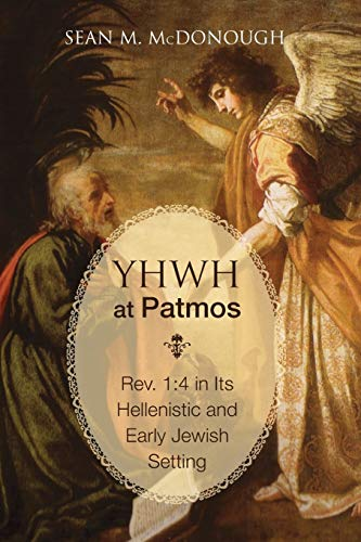 YHWH at Patmos: Rev. 1:4 in Its Hellenistic and Early Jewish Setting: McDonough, Sean M.