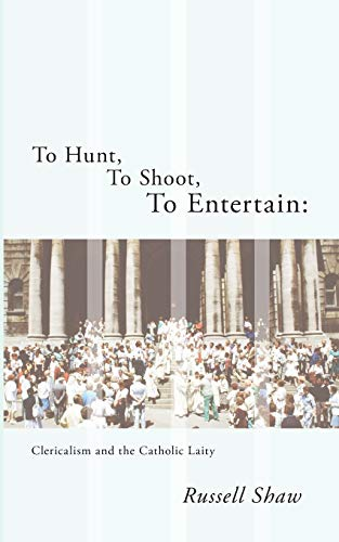 9781610972031: To Hunt, To Shoot, To Entertain: Clericalism and the Catholic Laity