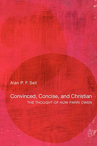 Convinced, Concise, and Christian: The Thought of Huw Parri Owen: Alan P.F. Sell