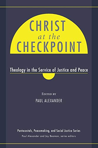 9781610972307: Christ at the Checkpoint: Theology in the Service of Justice and Peace (Pentecostals, Peacemaking, and Social Justice Series)