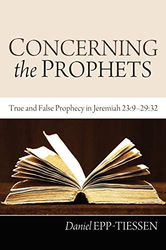 9781610972802: Concerning the Prophets: True and False Prophecy in Jeremiah 23:929:32