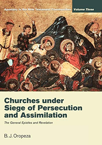 9781610972918: Churches Under Seige of Persecution and Assimilation: The General Epistles and Revelation: 3 (Apostasy in the New Testament Communities)